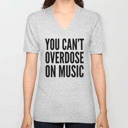 You Can't Overdose On Music Unisex V-Neck