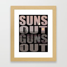 Suns Out Guns Out Framed Art Print