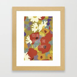 You Belong Among the Wildflowers Framed Art Print