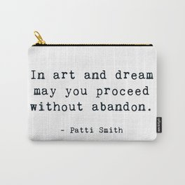 In art and dream may you proceed without abandon Carry-All Pouch