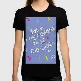 Have the courage to be disliked T-shirt