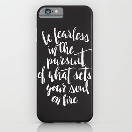 Inspirational Quote Be fearless in the pursuit of what sets your soul on fire iPhone Case