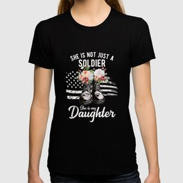 She Is Not Just A Soldier She Is My Daughter Military Boots T Shirt T-shirt