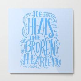 He heals the broken hearter psalm 147:3 scripture bible verse Metal Print