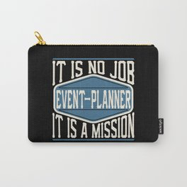 Event-Planner  - It Is No Job, It Is A Mission Carry-All Pouch