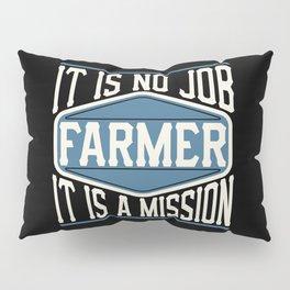 Farmer  - It Is No Job, It Is A Mission Pillow Sham