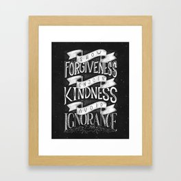 Show forgiveness. Enjoin kindness. Avoid ignorance. Framed Art Print
