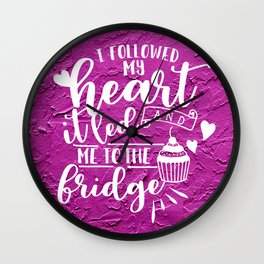 I Followed My Heart Wall Clock