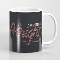 We're Alright Coffee Mug