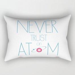 Never trust atom Rectangular Pillow