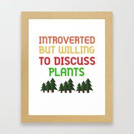 introverted but willing to discuss plants shirt - funny gardening shirt for plants lovers Framed Art Print