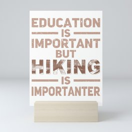 Education Is Important But Hiking Is Importanter br Mini Art Print