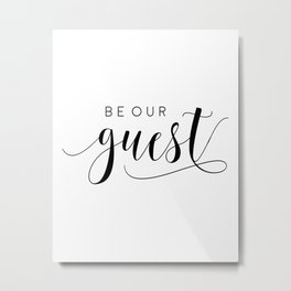 BE OUR GUEST,Calligraphy Quote,Guest Book Sign,Be our Guest Wedding,Anniversary Quote Metal Print