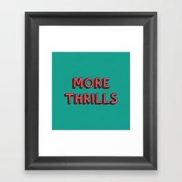 More Thrills Framed Art Print