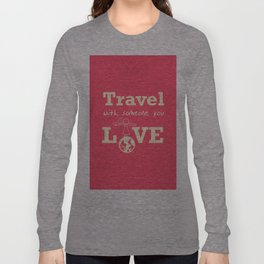 Travel with someone you love Long Sleeve T-shirt