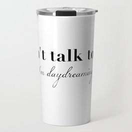 Daydreaming all the time Travel Mug
