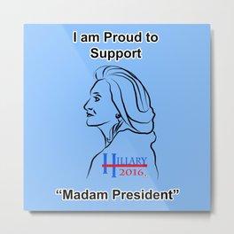 Madam President - Hillary 2016  Metal Print