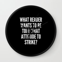 What reader wants to be told what attitude to strike Wall Clock