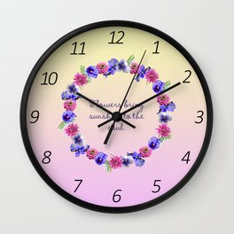 Flowers Bring Sunshine to the Soul Wall Clock