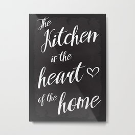The Kitchen is the heart of the home Metal Print