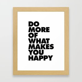 Do More of What Makes You Happy black and white typography quote poster canvas wall art home decor Framed Art Print