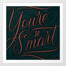 You're So Smart Art Print