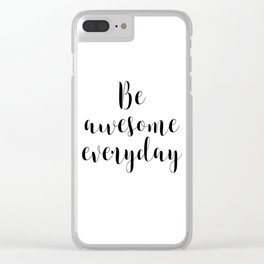 Be Awesome Everyday, Motivational Quote, Inspirational Quote Clear iPhone Case