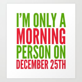 I'm Only a Morning Person on December 25th (Green & Red) Art Print