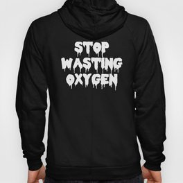 Stop Wasting Oxygen Funny Quote Hoody