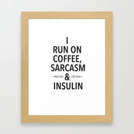 coffee, sarcasm and insulin Framed Art Print