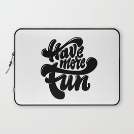 Have More Fun lettering Laptop Sleeve