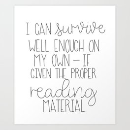 I Can Survive Well Enough On My Own If Given The Proper Reading Material Art Print