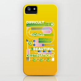 Difficult roads leads to beautiful destinations  iPhone Case