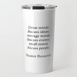 Great minds discuss ideas - Eleanor Roosevelt Quote Travel Mug
