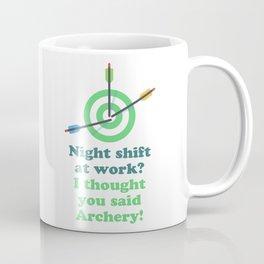 Night shift at work? I thought you said Archery! Coffee Mug