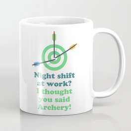 Night shift at work? I thought you said Archery! Coffee Mug