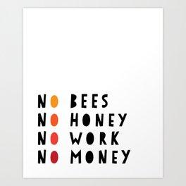 No Bees No Honey No Work No Money Art Print