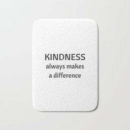 Kindness always makes a difference Bath Mat