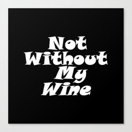Not Without My Wine Canvas Print