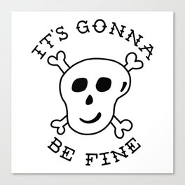 It's Gonna Be Fine Canvas Print