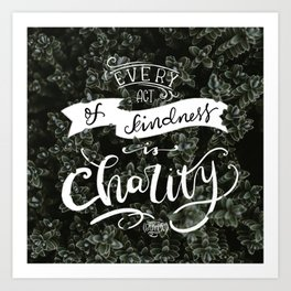 Every act of kindness is Charity Art Print