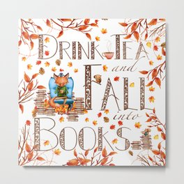 Drink Tea and Fall into Books Metal Print