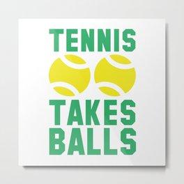 Tennis Takes Balls Metal Print