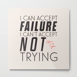 Michael Jordn quote, I can accept failure, I can't accept not trying, sport quotes, basketball Metal Print