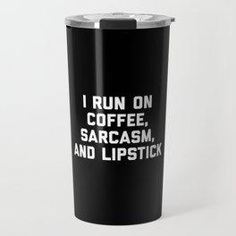 Run Coffee, Sarcasm & Lipstick Funny Quote Travel Mug