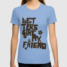 Letters are my friend T-shirt