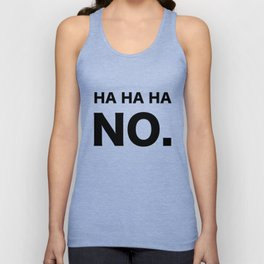 HA HA HA NO. Unisex Tank Top