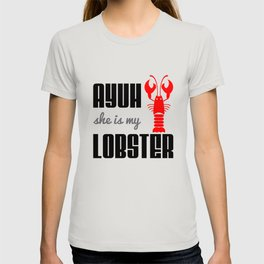 Ayuh, She is My Lobster T-shirt