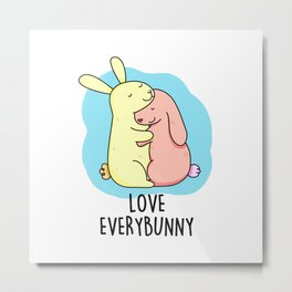 Love Everybunny Cute Bunny Rabbit Pun Metal Print