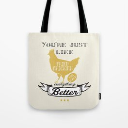You're Just Like Fried Chicken You Make Everything Better Tote Bag